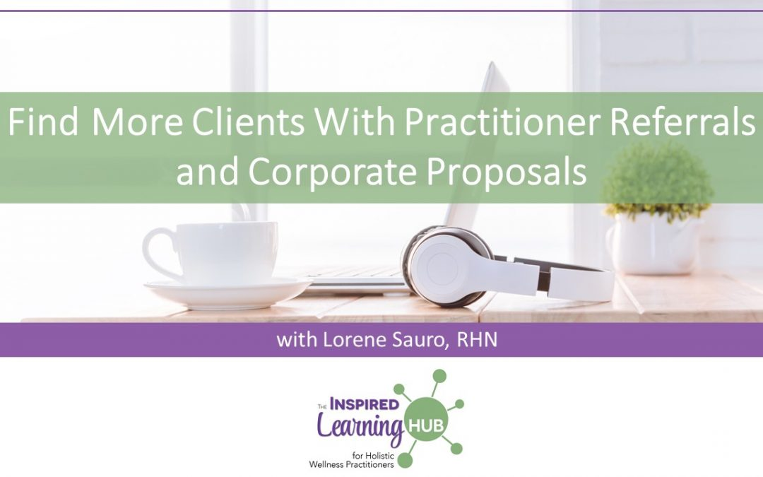 Find More Clients With Practitioner Referrals and Corporate Proposals